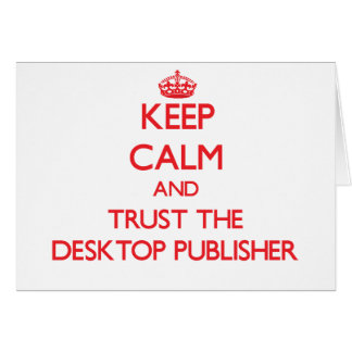 Keep Calm and Trust the Desktop Publisher Greeting Card