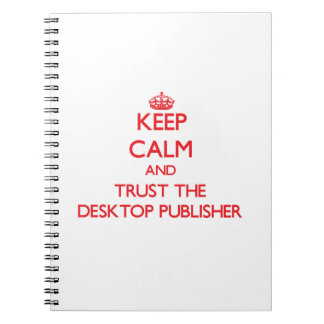 Keep Calm and Trust the Desktop Publisher Note Book