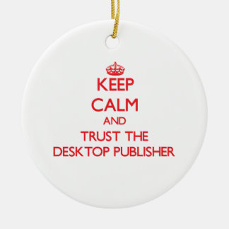 Keep Calm and Trust the Desktop Publisher Christmas Tree Ornament