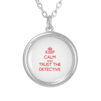 Keep Calm and Trust the Detective Round Pendant Necklace