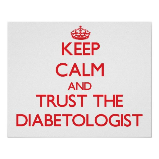 Keep Calm and Trust the Diabetologist Poster