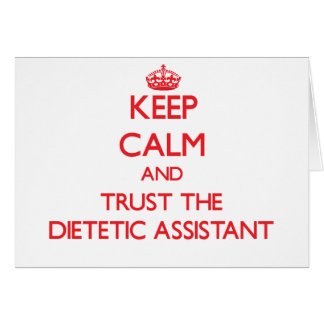 Keep Calm and Trust the Dietetic Assistant Greeting Card