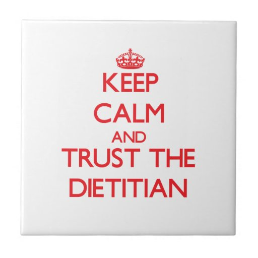 Keep Calm and Trust the Dietitian Ceramic Tiles