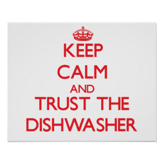 Keep Calm and Trust the Dishwasher Posters