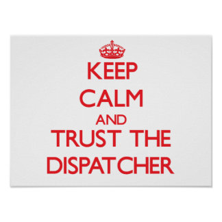 Keep Calm and Trust the Dispatcher Poster