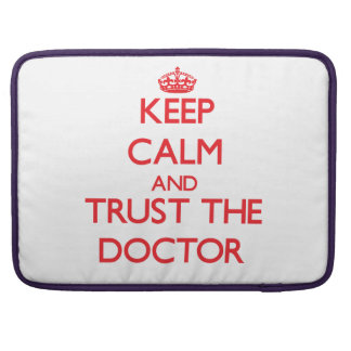 Keep Calm and Trust the Doctor Sleeves For MacBook Pro