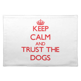 Keep calm and Trust the Dogs Placemat
