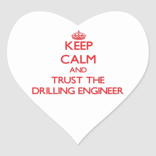 Keep Calm and Trust the Drilling Engineer Heart Stickers