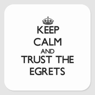 Keep calm and Trust the Egrets Square Sticker