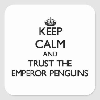 Keep calm and Trust the Emperor Penguins Square Sticker