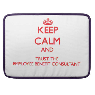 Keep Calm and Trust the Employee Benefit Consultan Sleeves For MacBooks
