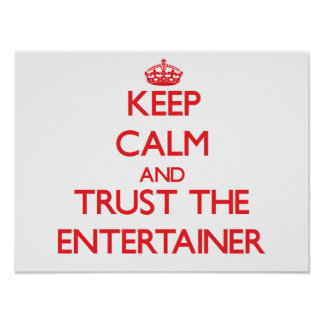 Keep Calm and Trust the Entertainer Posters