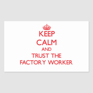 Keep Calm and Trust the Factory Worker Rectangle Sticker