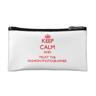 Keep Calm and Trust the Fashion Photographer Cosmetic Bag