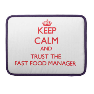 Keep Calm and Trust the Fast Food Manager MacBook Pro Sleeve