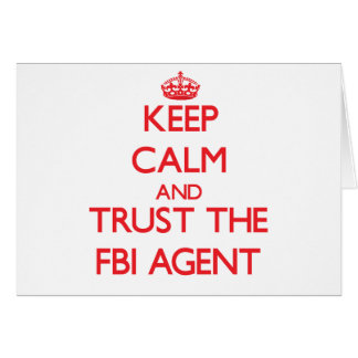 Keep Calm and Trust the Fbi Agent Greeting Card