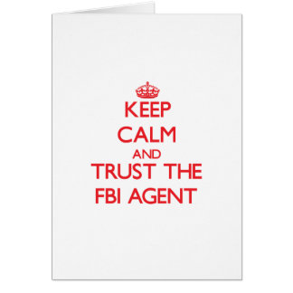Keep Calm and Trust the Fbi Agent Greeting Cards
