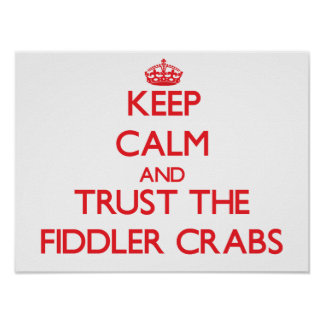 Keep calm and Trust the Fiddler Crabs Poster