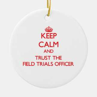 Keep Calm and Trust the Field Trials Officer Ornaments