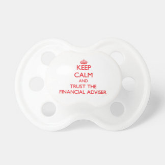 Keep Calm and Trust the Financial Adviser Baby Pacifier