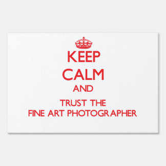 Keep Calm and Trust the Fine Art Photographer Lawn Sign