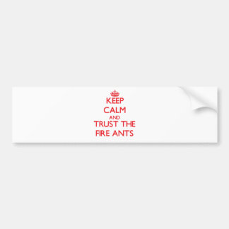 Keep calm and Trust the Fire Ants Bumper Sticker