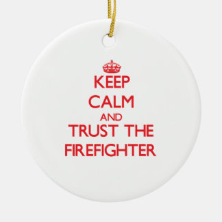 Keep Calm and Trust the Firefighter Ceramic Ornament
