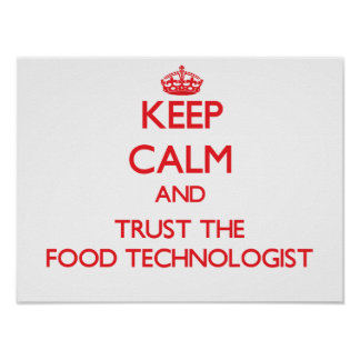 Keep Calm and Trust the Food Technologist Posters