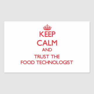 Keep Calm and Trust the Food Technologist Rectangular Sticker