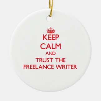 Keep Calm and Trust the Freelance Writer Ornament