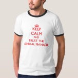 Keep Calm and Trust the General Manager Shirts