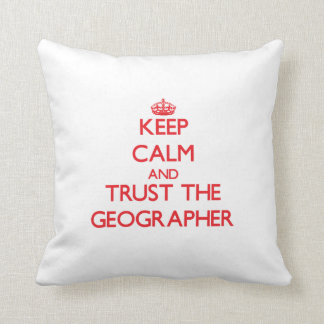Keep Calm and Trust the Geographer Throw Pillows
