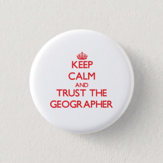 Keep Calm and Trust the Geographer Pinback Button