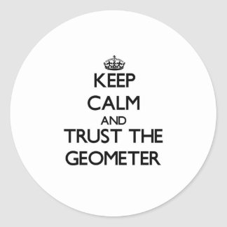 Keep Calm and Trust the Geometer Round Sticker