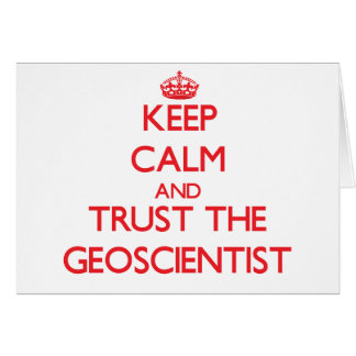 Keep Calm and Trust the Geoscientist Greeting Cards
