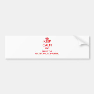 Keep Calm and Trust the Geotechnical Engineer Car Bumper Sticker