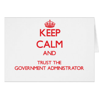 Keep Calm and Trust the Government Administrator Greeting Card