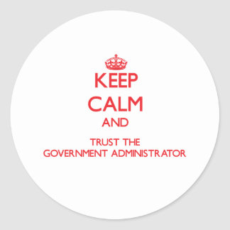 Keep Calm and Trust the Government Administrator Round Sticker