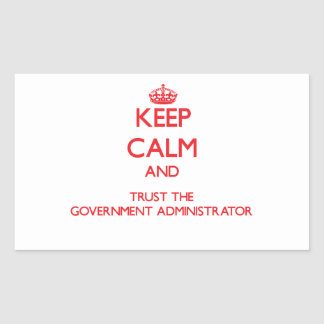 Keep Calm and Trust the Government Administrator Sticker