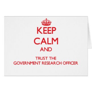 Keep Calm and Trust the Government Research Office Greeting Card