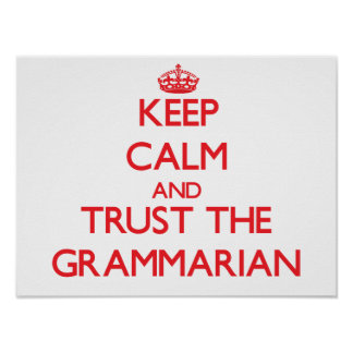 Keep Calm and Trust the Grammarian Posters