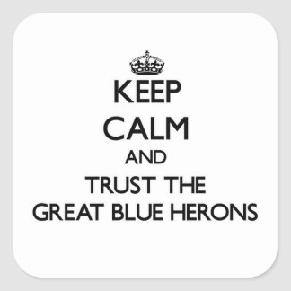 Keep calm and Trust the Great Blue Herons Square Sticker
