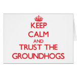 Keep calm and Trust the Groundhogs Greeting Card