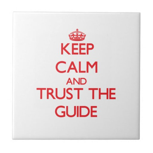 Keep Calm and Trust the Guide Tile