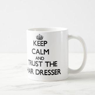 Keep Calm and Trust the Hair Dresser Coffee Mug