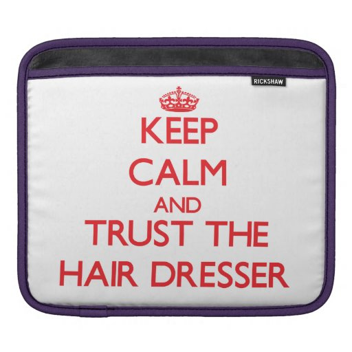 Keep Calm and Trust the Hair Dresser Sleeves For iPads