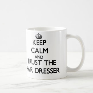Keep Calm and Trust the Hair Dresser Mug