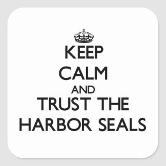 Keep calm and Trust the Harbor Seals Square Sticker