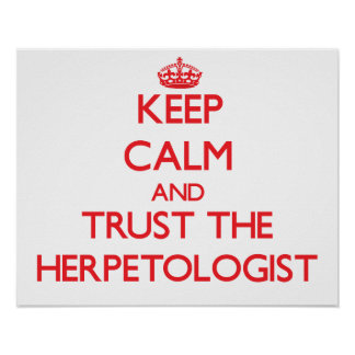 Keep Calm and Trust the Herpetologist Posters