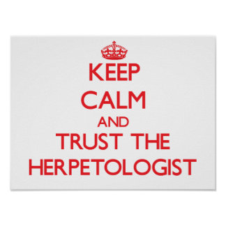 Keep Calm and Trust the Herpetologist Print